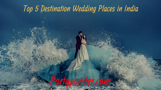 Top 5 Destination Wedding Places In India
