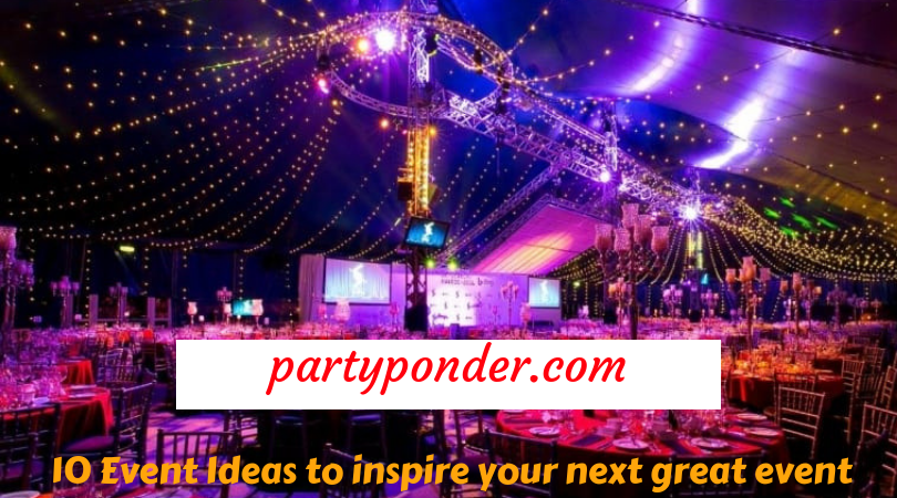 10 Event Ideas to inspire your next great event- Partyponder
